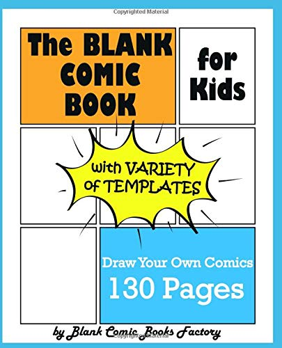 The Blank Comic Book for Kids with Variety of Templates: Draw Your Own Comics - Express Your Kids or Teens Talent and Creativity with This Lots of Pages Comic Sketch Notebook (7.5x9.25, 130 Pages)