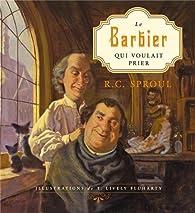Le Barbier qui voulait prier par Robert C. Sproul
