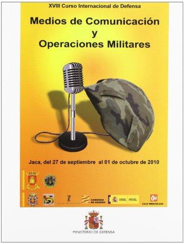 Medios de comunicación y operaciones militares: XVIII Curso Internacional de Defensa, celebrado del 27 de septiembre al 1 de octubre de 2010 en Jaca