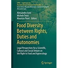 Food Diversity Between Rights, Duties and Autonomies: Legal Perspectives for a Scientific, Cultural and Social Debate on the Right to Food and ... in Transdisciplinary Environmental Studies)