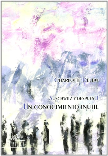 Auschwitz Y Despues Ii Un Conocim (Memoria) por Charlotte Delbo