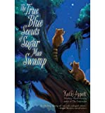 [(The True Blue Scouts of Sugar Man Swamp * * )] [Author: Kathi Appelt] [May-2014]