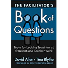 The Facilitator's Book of Questions: Resources for Looking Together at Student and Teacher Work: Tools for Looking Together at Student and Teacher Work
