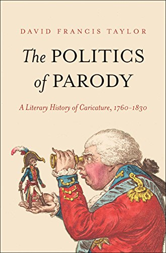 The Politics of Parody: A Literary History of Caricature, 1760-1830 (Lewis Walpole Series in Eighteenth-Century Culture and History)
