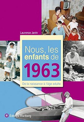 Nous, les enfants de 1963 : De la naissa...