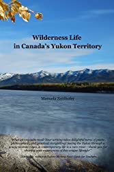 Wilderness Life in Canada's Yukon Territory: A typical year by Manuela Zeitlhofer (2013-09-02)