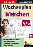 Wochenplan Märchen / Klasse 5-6: Jede Woche in fünf Einheiten auf einem Bogen im 5.-6. Schuljahr