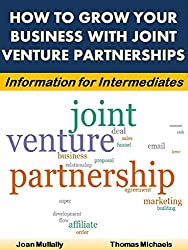 How to Grow Your Business With Joint Venture Partnerships: Information for Intermediates (English Edition)