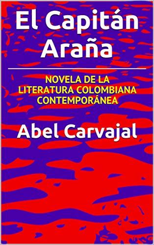 El Capitán Araña: NOVELA DE LA LITERATURA COLOMBIANA CONTEMPORÁNEA