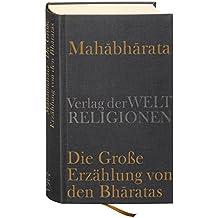 Mahabharata – Die Große Erzählung von den Bharatas: In Auszügen aus dem Sanskrit übersetzt, zusammengefaßt und kommentiert von Georg von Simson