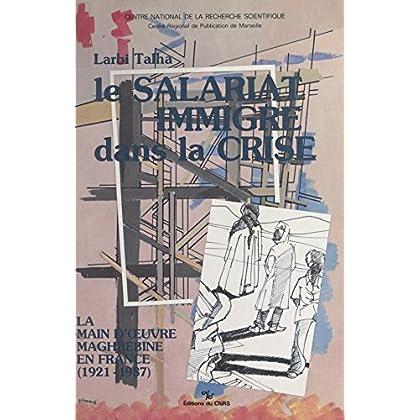 Le salariat immigré dans la crise : la main-d'œuvre maghrébine en France, 1921-1987 (Les Cahiers du CRESM)
