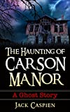 The Haunting of Carson Manor: A Ghost Story