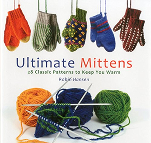 Ultimate Mittens: 26 Classic Patterns to Keep You ()