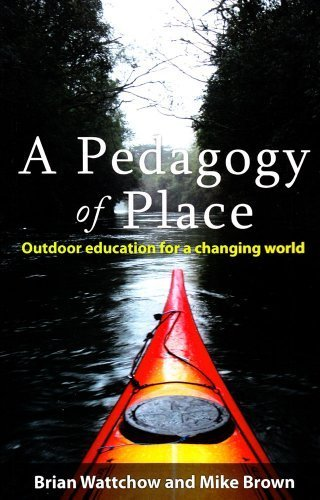 A Pedagogy of Place: Outdoor Education for a Changing World by Brian Wattchow (2011-02-14)
