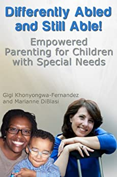 Differently Abled and Still Able! Empowered Parenting for Children with Special Needs (English Edition) par [Khonyongwa-Fernandez, Gigi, DiBlasi, Marianne]