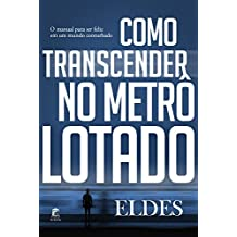 Como Transcender no Metrô Lotado: O manual para ser feliz em um mundo conturbado (Portuguese Edition)