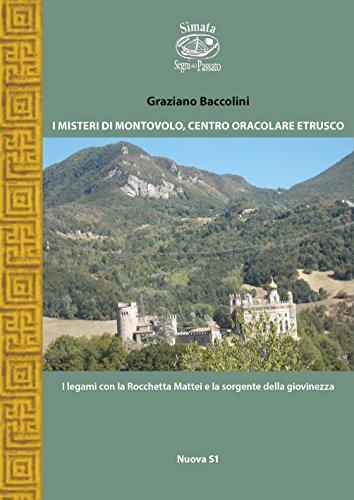 I misteri di Montovolo. Centro oracolare etrusco. I suoi legami con la Rocchetta Mattei e con la sorgente della giovinezza