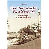 Der Dortmunder Westfalenpark in historischen Fotografien, 160 historische Fotografien aus 100 Jahren zeigen das Dortmunder Wahrzeichen im Herzen der westfälischen Metropole (Sutton Archivbilder)