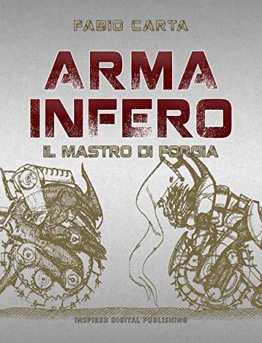 Arma Infero 1: Il Mastro di Forgia di [Carta, Fabio]