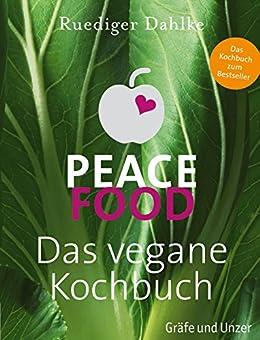 Peace Food - Das vegane Kochbuch (Gräfe und Unzer Einzeltitel) (German Edition) by [Dahlke, Dr. med. Ruediger]