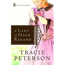 A Lady of High Regard (Ladies of Liberty) by Tracie Peterson (2007-07-01)