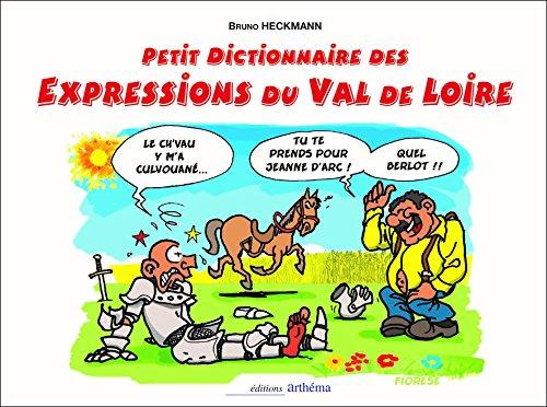 PETIT DICTIONNAIRE DES EXPRESSIONS DU VAL DE LOIRE ILLUSTREES