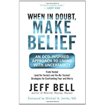 When in Doubt, Make Belief: An OCD-Inspired Approach to Living with Uncertainty (English Edition)