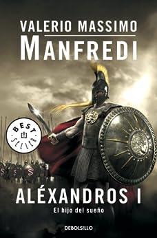 Aléxandros I: El hijo del sueño de [Manfredi, Valerio Massimo]