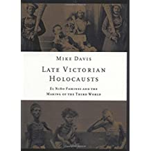 Late Victorian Holocausts: El Nino Famines and the Making of the Third World by Mike Davis (2002-05-17)