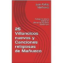 25 Villancicos nuevos y Canciones religiosas de Mañueco: Prólogo de Atilano Rodríguez. Obispo de Sigüenza-Guadalajara (25 ... de Mañueco)