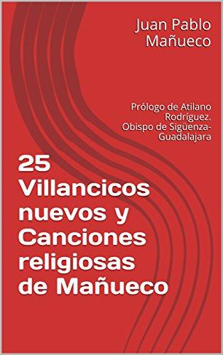 25 Villancicos nuevos y Canciones religiosas de Mañueco: Prólogo de Atilano Rodríguez. Obispo de Sigüenza-Guadalajara (25 ... de Mañueco) (Spanish Edition)