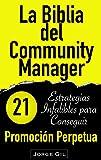 La Biblia del Community Manager: Promoción Perpetua: 21 Estrategias Infalibles Para Potenciar Tu Marketing en Redes Sociales