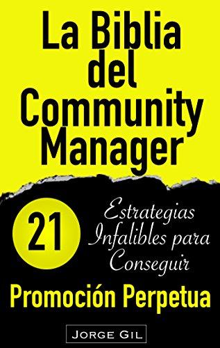 La Biblia del Community Manager: Promoción Perpetua: 21 Estrategias Infalibles Para Potenciar Tu Marketing en Redes Sociales por Jorge Gil
