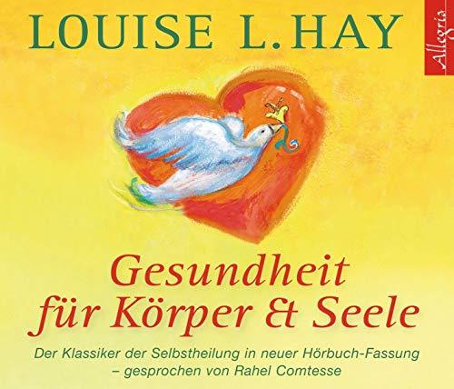 Gesundheit für Körper und Seele: Der Klassiker der Selbstheilung. Gekürzte Lesung (3 CDs) (Louise Hay Audio Cd)
