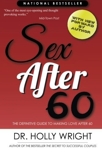 sex-after-60-the-definitive-guide-to-making-love-after-60-by-holly-wright-2015-06-01