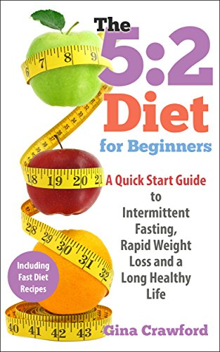 free kindle book 5:2 Diet: 5:2 Diet for Beginners - A 5:2 Diet QUICK START GUIDE to Intermittent Fasting, Rapid Weight Loss & a Long Healthy Life, with 5:2 Diet Recipes ... Fasting, Fast Diet (5:2 Fast Diet Book 1)