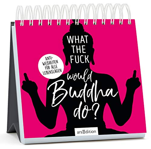 What the Fuck Would Buddha Do?: Anti-Weisheiten für alle Lebenslagen