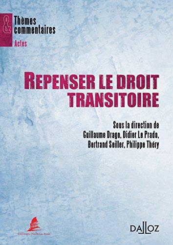 Repenser le droit transitoire - 1ère édition: Thèmes et commentaires por Guillaume Drago