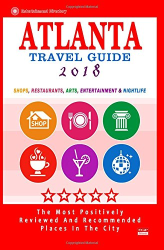 Atlanta Travel Guide 2018: Shops, Restaurants, Arts, Entertainment and Nightlife in Atlanta, Georgia (City Travel Guide 2018)