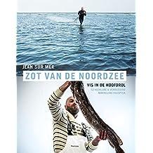 Zot van de Noordzee: vis in de hoofdrol, van Duinkerke tot den Helder
