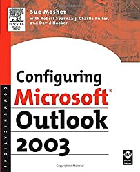 Configuring Microsoft Outlook 2003 by Sue Mosher (2005-09-09)