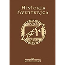 Historia Aventurica: Neuauflage (Das Schwarze Auge: Hintergrundbände für Aventurien (Ulisses))