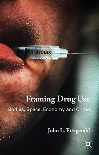 Framing Drug Use: Bodies, Space, Economy and Crime