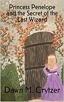 Princess Penelope and the Secret of the Last Wizard (English Edition) von [Crytzer, Dawn M.]