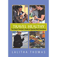 Travel Healthy: The Smart Traveler's Guide To Staying Healthy Anywhere