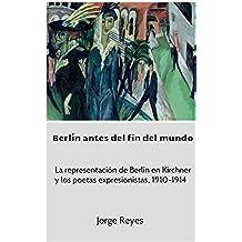 Berlín antes del fin del mundo: La representación de Berlín en Kirchner y los poetas expresionistas, 1910-1914
