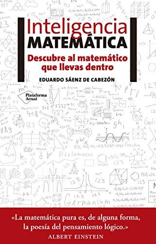 Inteligencia matemática : descubre al matemático que llevas dentro por Eduardo Sáenz de Cabezón