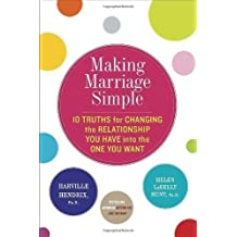 Making Marriage Simple: Ten Truths for Changing the Relationship You Have into the One You Want by Harville Hendrix (Mar 12 2013)
