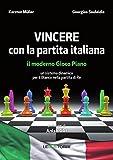 Vincere con la partita italiana. Il moderno gioco piano. Un sistema dinamico per il Bianco nella partita del Re