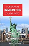 Foreigners Immigration Guide Into United States: Basic Information To Help You Settle In United States (English Edition)